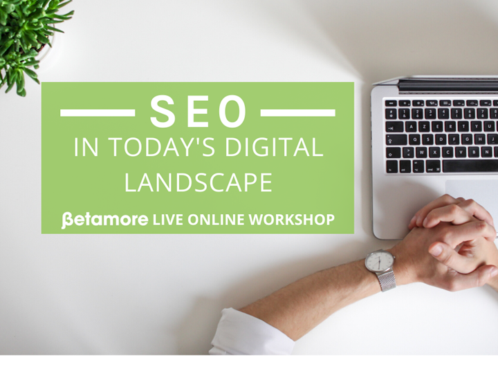 SEO in Today's Digital Landscape | Online Workshop