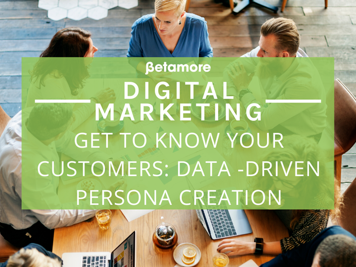 Digital Marketing | Get To Know Your Customers: Data-Driven Persona Creation